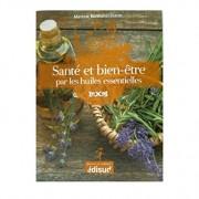 Santé et bien-être par les huiles essentielles : Conseils et recettes d'une pharmacienne-herboriste
