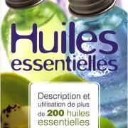 Huiles essentielles : Description et utilisation de plus de 200 huiles essentielles et huiles végétales